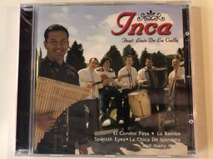 Inca Feat: Luis De La Calle / El Condor Pasa, La Bamba, Spanish Eyes, La Chica De Ipanema, and many more / My Way Music Audio CD 2005 / M 20060-2