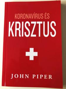 Koronavírus és Krisztus by John Piper / Hungarian edition of Coronavirus and Christ / Paperack 2020 / Evangéliumi kiadó - Koinónia kiadó (9786155624841)