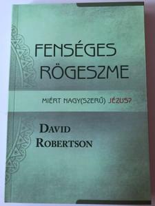 Fenséges Rögeszme - Miért Nagy(szerű) Jézus? by David Robertson / Hungarian Edition of Magnificent Obsession, Why Jesus is Great? / Evangéliumi Kiadó 2020 / Paperback (9786155624773)