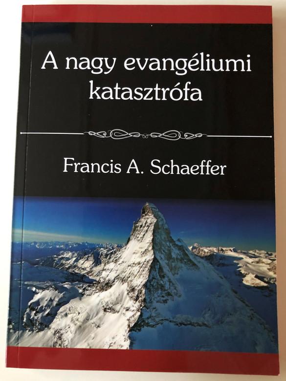 A nagy evangéliumi katasztrófa by Francis A. Schaeffer / Hungarian edition of The Great Evangelical Disaster / Translated by Hargitai Róbert / Evangéliumi kiadó 2020 / Paperback (9786155624599)