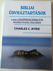Bibliai Üdvháztartások by Charles C. Ryrie / Hungarian edition of Dispensationalism / A Biblia Diszpenzacionalista megközelítésének védelmében / Evangéliumi kiadó 2020 / Paperback (9786155624735)