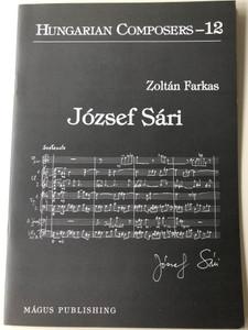 József Sári (1935) Hungarian Composers 12. by Zoltán Farkas / Magus Publishing (9789638278968)