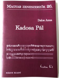 Kadosa Pál (1903-1983) Magyar Zeneszerzők 26. by Dalos Anna / Mágus Kiadó (9789639433205)