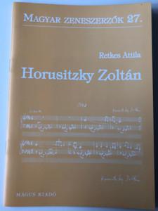 Horusitzky Zoltán (1903 -1985) Magyar zeneszerzők 27. by Retkes Attila / Mágus Kiadó