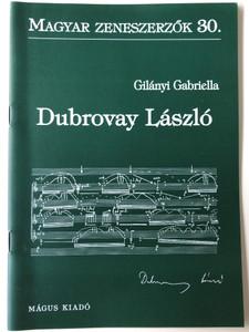 Dubrovay László (1943-) Magyar Zeneszerzők 30. by Gilányi Gabriella / Mágus Kiadó (9789639433342)