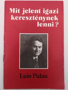 Mit jelent igazi kereszténynek lenni? by Luis Palau / Hungarian edition of What is a Real Christian / Magyarországi Szabadkeresztény Gyülekezet / Paperback (RealChristianLP)