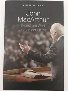 John MacArthur: Dienst am Wort und an der Herde by Iain Murray / German edition of Servant of the Word and Flock / Betanien Verlag 2012 / Paperback (9783935558488)