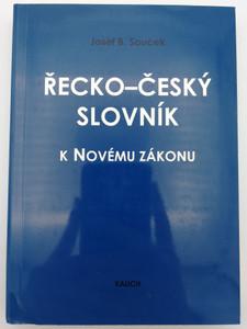 Greek - Czech New Testament Dictionary by Josef B. Souček / řecko-česky slovník k Novému Zákonu / Kalich 2003 / Paperback (8070178531)
