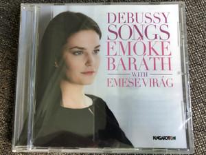 Debussy - Songs - Emöke Barath With Emese Virág / Hungaroton Audio CD 2017 / HCD 32795