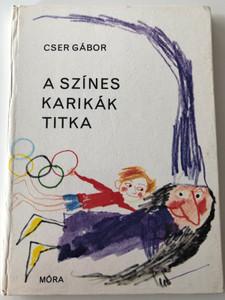 A Színes karikák titka by Cser Gábor / Illustrations by Kondor Lajos / Móra Könyvkiadó / Móra könyvkiadó 1980 (9631123014)