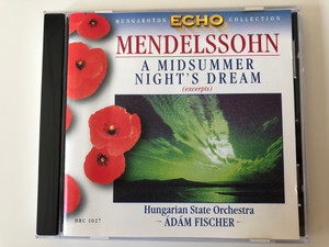 Mendelssohn ‎– A Midsummer Night's Dream (Excerpts) / Hungarian State Orchestra, Adam Fischer / Hungaroton Classic ‎Audio CD 1999 Stereo / HRC 1027