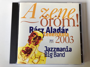 A Zene orom! 3. - Rasz Aladar Zeneiskola 2003 / Jazzmania Big Band / MC&CD Produkcio Audio CD 2003 / HCD 187-CD3