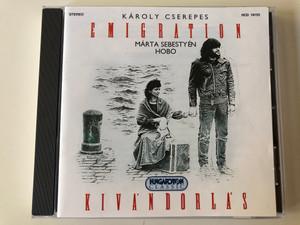 Károly Cserepes – Emigration Kivándorlás / Márta Sebestyén, Hobo / Hungaroton Classic Audio CD 1996 Stereo / HCD 18153