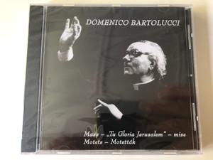Domenico Bartolucci / Mass - ''Tu Gloria Jerusalem'' - mise / Motets - Motettak / Miskolci Korusfesztival Alapitvany Audio CD 2007 / MKF-003