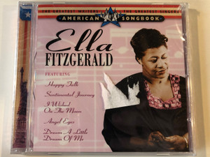 The Greatest Writers, The Greatest Singers - American Songbook / Ella Fitzgerald ‎- Featuring Happy Talk, Sentimental Journey, I Wished On The Moon, Angel Eyes, Dream A Little Dream Of Me / Prism Leisure ‎Audio CD 2005 / PLATCD 1354