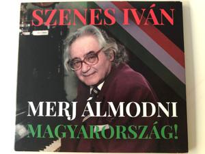 Szenes Iván - Merj Almodni Magyarorszag! / Szenes Kft. Audio CD 2016 / SZA027