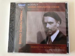 Kodaly - Works For Mixed Choir, Vol. 1 (1903-1936) / Kodaly Choral Works / Debecen Kodaly Chorus, Peter Erdei / Hungaroton Classic Audio CD 2005 Stereo / HCD 32364