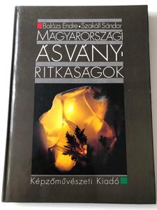 Magyarországi ásványi ritkaságok by Balázs Endre - Szakáll Sándor / Képzőművészeti Kiadó 1991 / Hardcover / Mineral rarities in Hungary (9633365503)