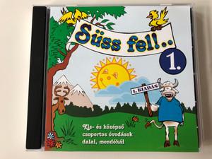 Süss Fel!... 1. / I. Kiadas / Kis-es kozepso csoportos ovodasok dalai, mondokai / Origó Stúdió Audio CD / OS 0404