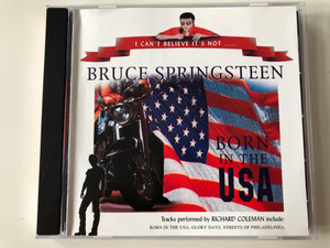 Bruce Springsteen - I Can't Believe It's Not... / Born In The USA / Tracks performed by Richard Coleman include: Born in the USA, Glory Days, Streets Of Philadelphia / Pegasus Audio CD 2001 / ICBINCD047
