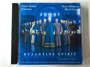 Byzantine Spirit - Hungarian Voices / Saint Ephraim Male Choir / Greek, Bulgarian, Russian, Ukrainian, Ruthenian, and Hungarian liturgical music / ORPHEIA Audio CD 2006 / ORP004EFR1