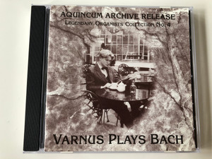 Aquincum Archive Release / Legendary Organists Collection No. 4 / Varnus Plays Bach / Aquincum Archive Release Audio CD 1995 / ACD 1438