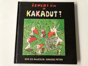 Ismeri ön a kakadut? - Írta és Rajzolta Rákoss Péter / Móra Ferenc könyvkiadó 1988 / Hardcover / Do you know the cockatoo? (9631155854)