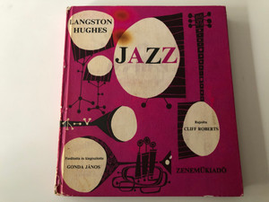 Jazz by Langston Hughes Hungarian edition / Illustrated by Cliff Roberts / Translated and expanded by Gonda János / Zeneműkiadó 1973 / Hardcover / Lyrics translated by Tóthfalusi István (Jazz-Hughes)