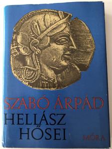 Hellász Hősei by Szabó Árpád / Móra könyvkiadó 1985 / Hardcover / Hellenic Heroes - Greek History in hungarian language (9631138747)
