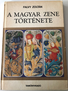 A magyar zene története by Falvy Zoltán / History of Hungarian music / Tankönyvkiadó 1987 / 3rd edition (963180433X)