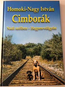 Cimborák Nádi szélben - Hegyen völgyön by Homoki-Nagy István / Magyar Mercurius 2004 / Hardcover (9638646926)