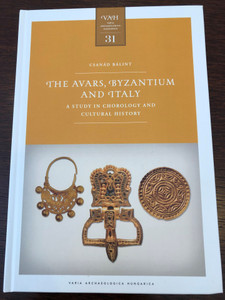 The Avars, Byzantium and Italy - A Study in chorology and Cultural History by Csanád Bálint / Varia Archaeologica Hungarica 31 / Institute of Archeology Hungarian Academy of Sciences 2019 / Hardcover (9786155766237)