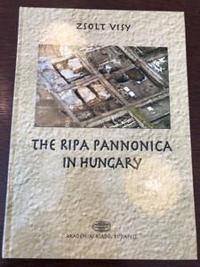 The Ripa Pannonica in Hungary by Zsolt Visy / Akadémiai Kiadó Budapest 2003 / Translation by Gábor Bertók / Hardcover (9630579804)