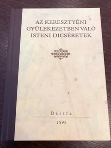 Az Keresztyéni Gyülekezetben Való Isteni Dícséretek / Bártfa 1593 / Hungarian medieval Christian worship and praise songs / Hardcover Facsimile edition & Essay booklet by H. Hubert Gabriella / Balassi Kiadó 2019 (9789634560463)
