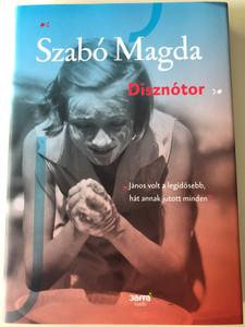 Disznótor by Szabó Magda / Hungarian novel / Jaffa Kiadó 2016 / Hardcover / Szabó Magda - életműsorozat (9786155609541)