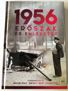 1956 - Erőszak és emlékezet by Müller Rolf, Takács Tibor, Tulipán Éva / Essays about the Hungarian '56 Revolution / Violence and Rememberance / Jaffa kiadó 2017 / Hardcover (9786155609848)