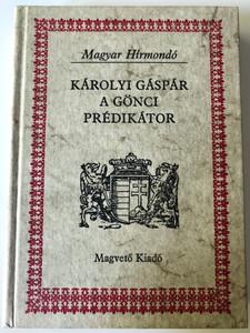 Károlyi Gáspár a Gönci Prédikátor - Magyar Hírmondó / Gáspár Károli the preacher from Gönc / Magvető Kiadó 1984 / Hardcover (963140112X)