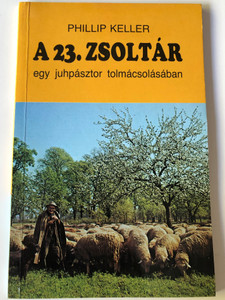A 23. zsoltár egy juhpásztor tolmácsolásában by Phillip Keller / Hungarian edition of A Shepherd Look at Psalm 23 / Evangéliumi kiadó 1990 / Paperback (9637837469)