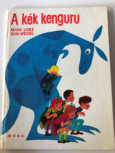 A Kék kenguru by Mira Lobe, Susi Weigel / Hungarian edition of Das blaue Känguruh / Translated by Fazekas László / Móra könyvkiadó 1977 / Hardcover (9631107825)