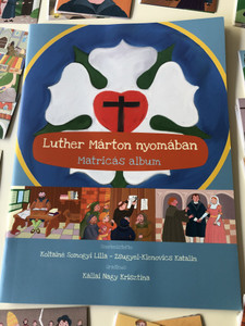 Luther Márton nyomában - Matricás album by Koltainé Somogyi Lilla - Zsugyel Klenovics Katalin / Illustrated by Kállai Nagy Krisztina / Following Martin Luther sticker album / Luther Kiadó 2017 / Paperback / (9789633801130)