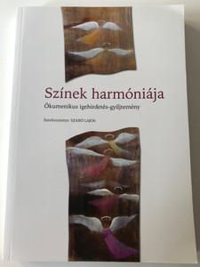 Színek harmóniája - Ökumenikus igehirdetés-gyűjtemény by Szabó Lajos / Luther Kiadó 2015 / Paperback / Collection of Ecumenical sermons (9789633800621)