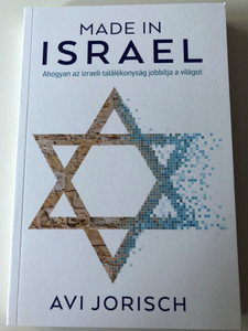 Made in Israel - Ahogyan az izraeli találékonyság jobbítja a világot by Avi Jorisch / Hungarian edition of Thou shalt Innovate: how Israeli ingenuity repairs the world / Immanuel Szószóró 2019 / Paperback (9786156017055)