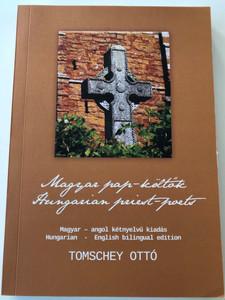 Magyar pap-költők - Hungarian priest-poets by Tomschey Ottó / Magyar - angol kétnyelvű kiadás - Hungarian - English bilingual edition / Underground kiadó 2018 / Paperback (9786158079679)