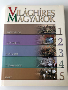 Világhíres Magyarok - World Famous Hungarians from History, Arts, Literature, Science and Sport / Történelem, Művészetek, Irodalom, Tudományok, Sport / Hardcover / Kossuth kiadó 2004 (9630945495)