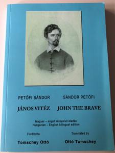 János Vitéz - John the brave by Petőfi Sándor / Hungarian - English bilingual edition / Translated by Ottó Tomschey / Magyar - angol kétnyelvű kiadás / Underground kiadó 2019 / Paperback (9786156106131)
