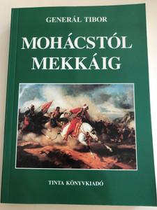Mohácstól Mekkáig by Generál Tibor / From Mohács to Mecca - Historical lectures / Történelmi lektűr / Tinta Könyvkiadó 2005 / Paperback (9637094431)
