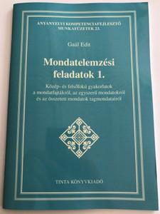 Mondatelemzési feladatok 1. by Gaál Edit / Közép- és felsőfokú gyakorlatok a mondatfajtákról, az egyszerű mondatokról és az összetett mondatok tagmondatairól / Hungarian grammar workbook - complex sentences / Anyanyelvi kompetenciafejlesztő munkafüzetek 23. (9789634092360)