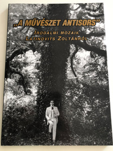 """A művészet antisors"" - Irodalmi mozaik Latinovits Zoltánról by Márai Botond / Art is anti-fate - literary mosaic about hungarian actor Zoltán Latinovits / Tinta könyvkiadó 2003 / Paperback (9639372684)"
