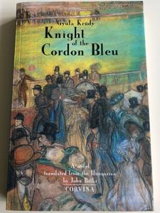 Knight of the Cordon Bleu by Gyula Krúdy / English edition of A Kékszalag hőse / Translated by John Bátki / Corvina Books 2013 / Paperback (9789631361261)