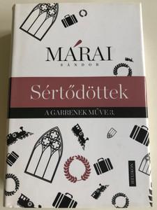 Sértődöttek by Márai Sándor / A Garrenek Műve 3. / Helikon Kiadó 2015 / Hardcover (9789632276335)